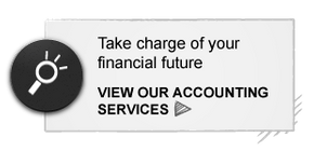 Take charge of your financial future VIEW OUR ACCOUNTING SERVICES
